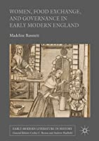 Women, Food Exchange, and Governance in Early Modern England (Early Modern Literature in History)