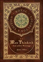 As a Man Thinketh and other Writings: From Poverty to Power, Eight Pillars of Prosperity, The Mastery of Destiny, and Out from the Heart (Royal Collector's Edition) (Case Laminate Hardcover with Jacket)