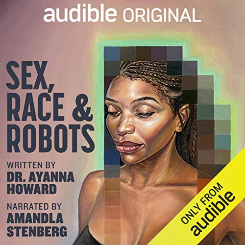 Sex, Race, and Robots Audiobook By Dr. Ayanna Howard cover art