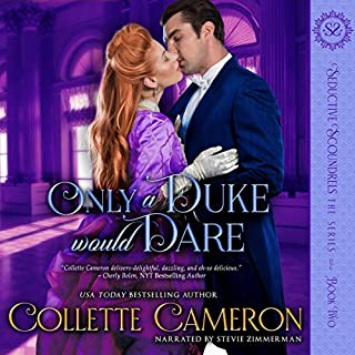 Only a Duke Would Dare     A Regency Romance (Seductive Scoundrels, Book 2)              By:                                                                                                                                 Collette Cameron                               Narrated by:                                                                                                                                 Stevie Zimmerman                      Length: 3 hrs and 42 mins     13 ratings     Overall 4.5