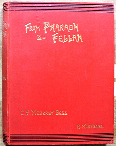 From Pharaoh to Fellah, by C. F. Moberly Bell ... with Illustrations...