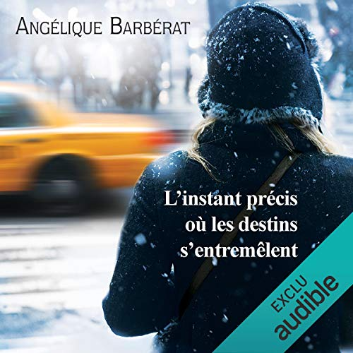 L'instant précis où les destins s'entremêlent                   By:                                                                                                                                 Angélique Barberat                               Narrated by:                                                                                                                                 Marine Royer                      Length: 10 hrs and 56 mins     3 ratings     Overall 4.7