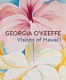 Georgia O'Keeffe: Visions of Hawai'i - Theresa Papanikolas