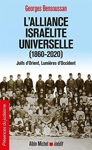L'Alliance israélite universelle (1860-2020): Juifs d'Orient, Lumières d'Occident