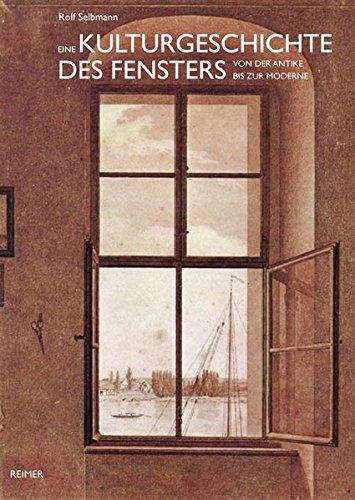 Eine Kulturgeschichte des Fensters: von der Antike bis zur Moderne