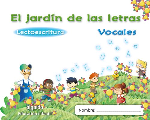 El jardín de las letras. Vocales. Educación Infantil (Educación Infantil Algaida. Lectoescritura) - 9788498775723