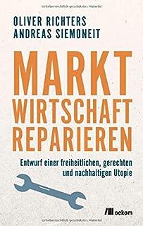 Marktwirtschaft reparieren: Entwurf einer freiheitlichen, gerechten und nachhaltigen Utopie