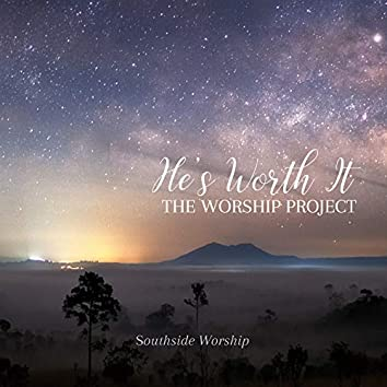 He's Worth It: The Worship Project