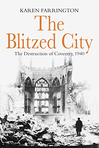 The Blitzed City: The Destruction of Coventry, 1940 (English Edition)