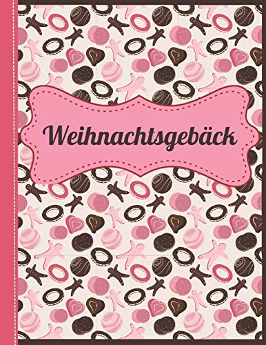 Weihnachtsgebäck: Das personalisierte Rezeptbuch zum Selberschreiben für die 120 besten Weihnachtskekse und andere Weihnachtsrezepte - ca. A4 Softcover (leeres Backbuch)