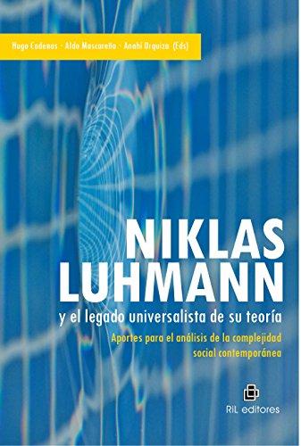 Niklas Luhmann y el legado universalista de su teoría: aportes para el análisis de la complejidad social contemporánea (Spanish Edition)