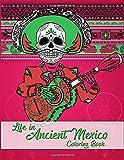 Life in Ancient Mexico Coloring Book: ancient history coloring book, God and Goddesses Coloring Book, Sugar skulls coloring book