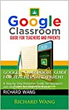 Google Classroom Guide For Teachers And Parent: A Step by Step Definitive Guide for Beginners and educators to Google Classroom (English Edition)