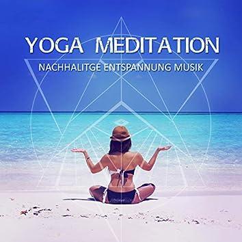 Yoga Meditation – Nachhaltige Entspannung Musik und autogenes Training, Spirituelle Reise in die Tiffe, Innere Ruhe