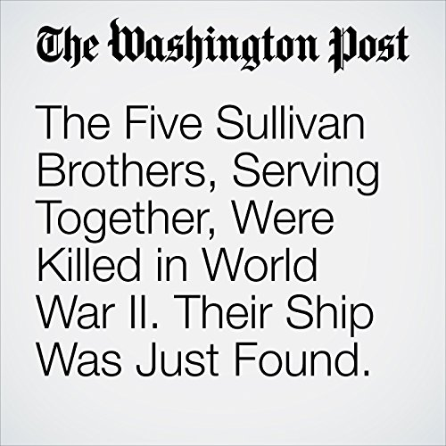 The Five Sullivan Brothers, Serving Together, Were Killed in World War II. Their Ship Was Just Found. copertina