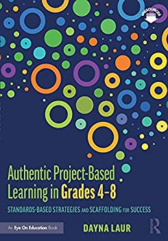 Authentic Project-Based Learning in Grades 4–8  Standards-Based Strategies and Scaffolding for Success