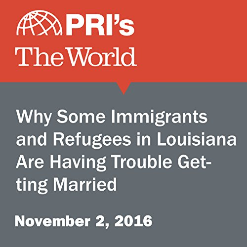Why Some Immigrants and Refugees in Louisiana Are Having Trouble Getting Married audiobook cover art