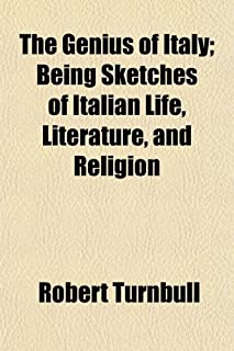 The Genius of Italy; Being Sketches of Italian Life Literature and Religion. Being Sketches of Italian Life, Literature, a...