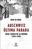 Auschwitz, última parada: Cómo sobreviví al horror (1943-1945)
