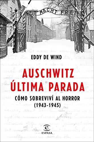 Auschwitz, ltima parada: Cmo sobreviv al horror (1943-1945) (F. COLECCION)