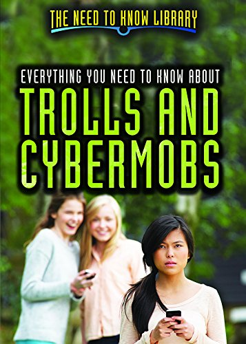 Everything You Need to Know About Trolls and Cybermobs (Need to Know Library)