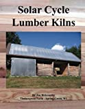 how to build a wood kiln - Solar Cycle Lumber Kilns: Use locally grown and manufactured wood products to build our local economy