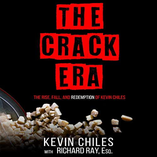 The Crack Era Audiobook By Kevin Chiles, Richard Ray Esq. cover art
