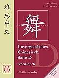 Unvergessliches Chinesisch, Stufe D, Arbeitsbuch - Hefei Huang