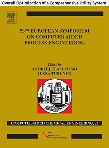 23 European Symposium on Computer Aided Process Engineering: Overall Optimization of a Comprehensive Utility System (Computer Aided Chemical Engineering Book 32) (English Edition)