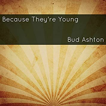 Because They're Young