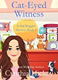 Cat-Eyed Witness: A small town cozy pet mystery (A Tail Waggin' Mystery Book 1)