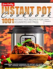 Your Healthy Instant Pot Cookbook: 1001 Instant Pot Recipes for Beginners and Pros. Low-Budget Recipes Cookbook for Instant Pot Home Cooking incl. Chicken, Vegetarian Meals and many others