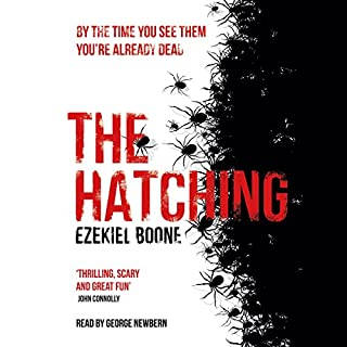 The Hatching                   By:                                                                                                                                 Ezekiel Boone                               Narrated by:                                                                                                                                 George Newbern                      Length: 8 hrs and 47 mins     159 ratings     Overall 4.1
