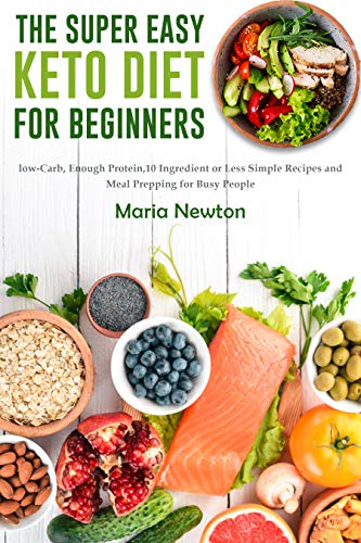 The Super Easy Keto Diet for Beginners: Low-Carb, High-Fat,10 Ingredient or Less Simple Recipes and Meal Prepping for Busy People on Ketogenic Diet (Ketogenic Diet for Beginners Book 1)