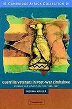 Guerrilla Veterans in Post-war Zimbabwe African Edition: Symbolic and Violent Politics, 1980-1987 (Afrian Studies Series, 103)