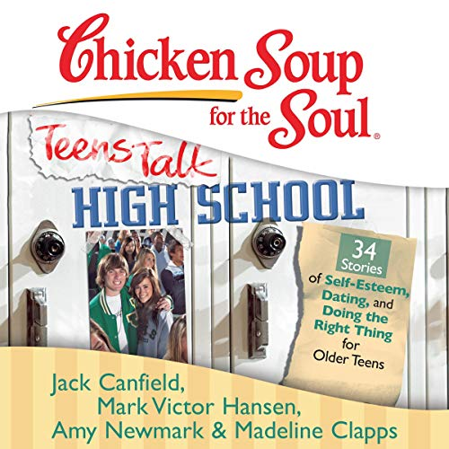 Chicken Soup for the Soul: Teens Talk High School - 34 Stories of Self-Esteem, Dating and Doing the Right Thing for Older Teens audiobook cover art