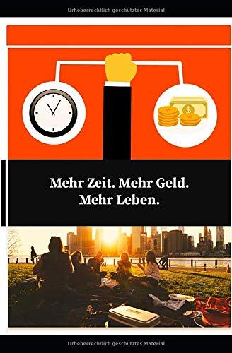 Mehr Zeit. Mehr Geld. Mehr Leben.: Geh deinen Weg, auch wenn andere lachen!