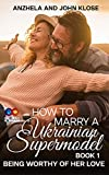 How to Marry a Ukrainian Supermodel Book 1: Being Worthy of Her Love (English Edition)...