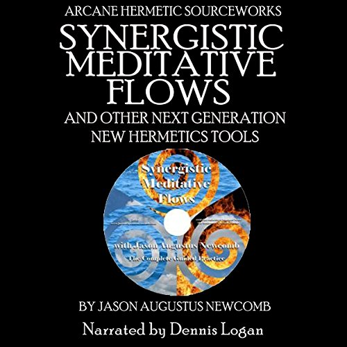 Synergistic Meditative Flows and Other Next Generation New Hermetics Tools audiobook cover art