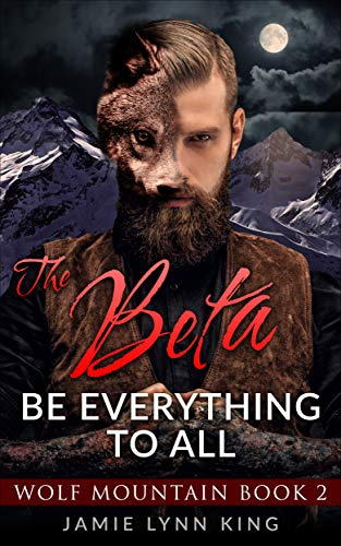 The BETA: Be Everything To All: Wolf Mountain Book 2 (English Edition)