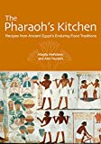 The Pharaoh s Kitchen: Recipes from Ancient Egypts Enduring Food Traditions