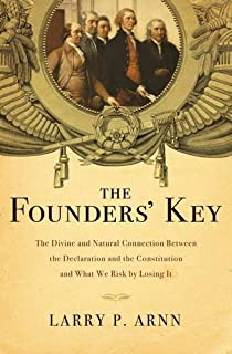 The Founders' Key: The Divine and Natural Connection Between the Declaration and the Constitution and What We Risk by Losi...