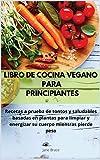 Libro de cocina vegano para principiantes: Recetas a prueba de tontos y saludables basadas en plantas para limpiar y energizar su cuerpo mientras pierde peso- VEGAN COOKBOOK (Spanish Version )