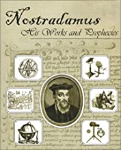 Nostradamus, His Works and Prophecies