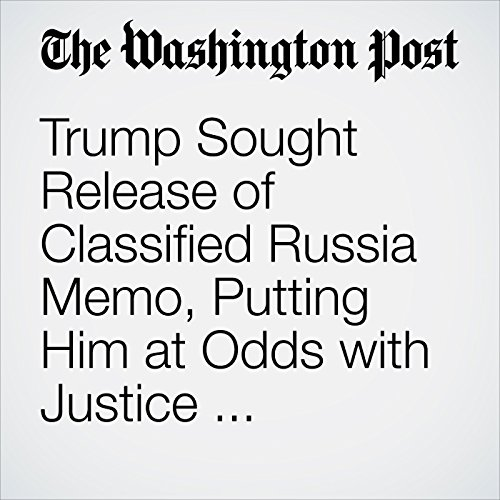 Trump Sought Release of Classified Russia Memo, Putting Him at Odds with Justice Department copertina