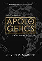 Apologetics: Studies in Biblical Apologetics for a Christian Worldview