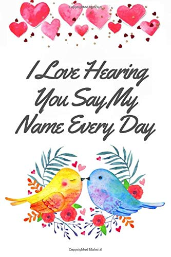 I Love Hearing You Say My Name Every Day: Blank Lined Notebook Journal, Kissing Birds Couple Floral Heart Aesthetic Watercolor P