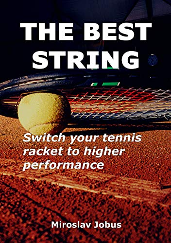 THE BEST STRING: Switch your tennis racket to higher performance (English Edition)