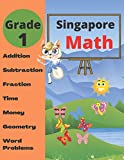 Singapore Math Grade 1: Math Workbook Grade 1 (Addition, Subtraction, Comparing Numbers, Fraction, Measurement, Time, Money, Geometry, Word Problems )