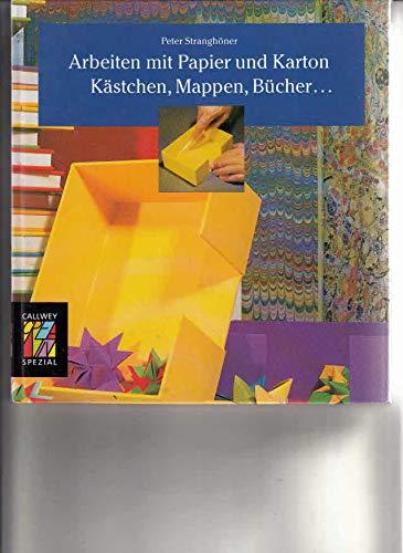 Arbeiten mit Papier und Karton - Kästchen, Mappen, Bücher... (Callwey Creativ Spezial)